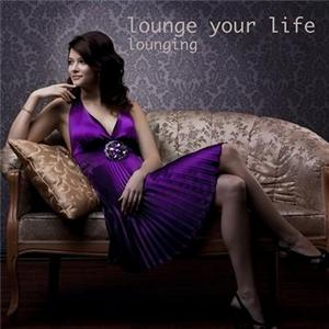 VA - Lounging: Lounge Your Life (2012)