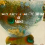 Trance Atlantic Air Waves - The Energy of Sound (2012)